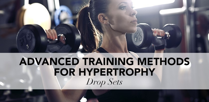 ADVANCED TRAINING METHODS FOR HYPERTROPHY – DROP SETS