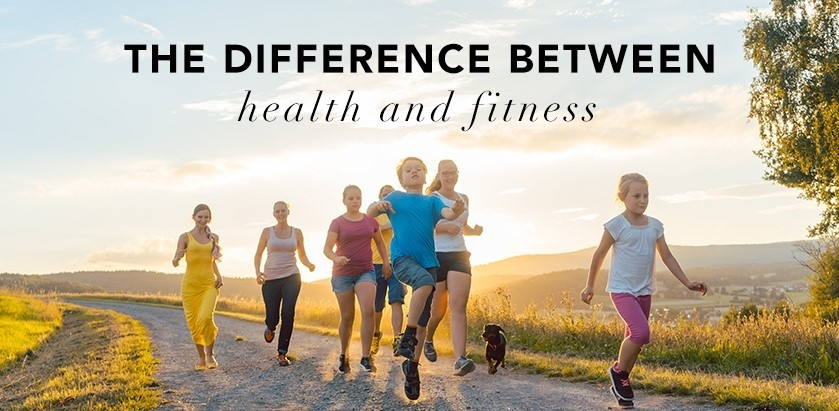 THE DIFFERENCE BETWEEN HEALTH AND FITNESS