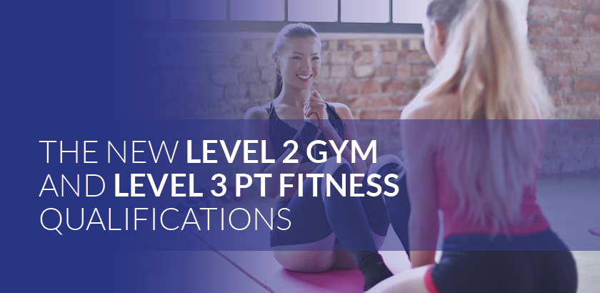 AN OVERVIEW OF THE NEW LEVEL 2 GYM AND LEVEL 3 PT FITNESS QUALIFICATIONS